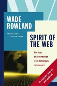 Spirit of the Web by Wade Rowland