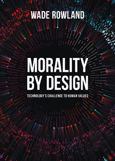 Morality By Design by Wade Rowland
